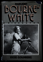 Margaret Bourke-White by Vicki Goldberg
